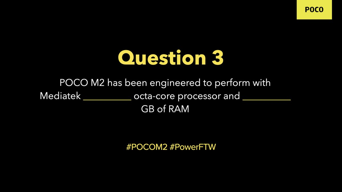 Question 3: POCO M2 has been engineered to perform with Mediatek ___ octa-core processor and ___ GB of RAM. Reply with your answers with hashtags #POCOM2 and #PowerFTW and stand a chance to win a POCO M2. We're giving away 15. RT all the tweets to increase your chance of winning. https://t.co/hThoKjaB4w