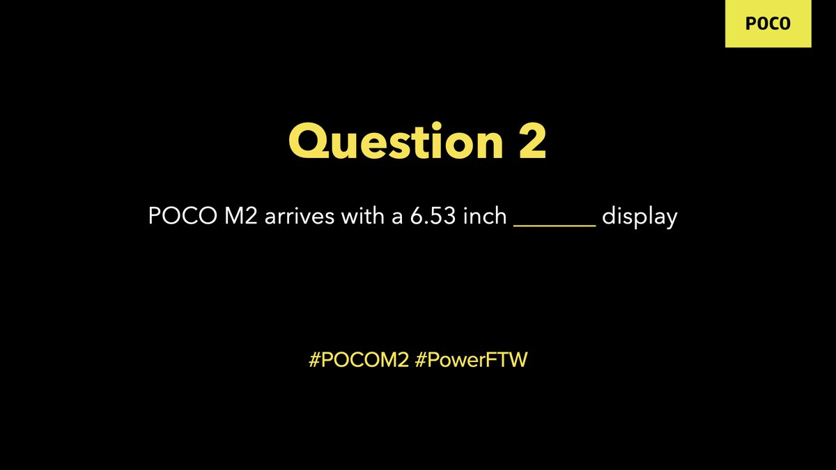 Question 2: POCO M2 arrives with a 6.53 inch _______ display.  Reply with your answers with hashtags #POCOM2 and #PowerFTW and stand a chance to win a POCO M2. We're giving away 15. RT all the tweets to increase your chance of winning. https://t.co/RQqtWJFF8m