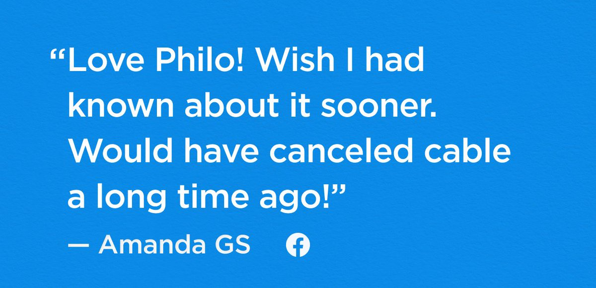 "Text says ""Love Philo! Wish I had known about it sooner. Would have canceled cable a long time ago!"" -Amanda GS f P"