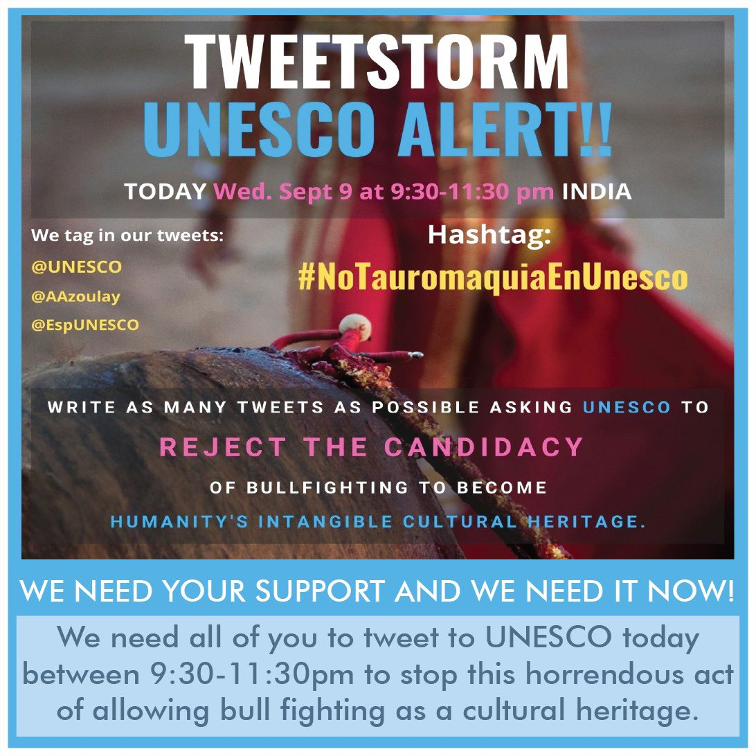 WE NEED YOUR SUPPORT AND WE NEED IT NOW!  Please tweet to @UNESCO TODAY BETWEEN  9:30-11:30pm to ask them to stop this horrific act of allowing bullfighting as 'cultural heritage'. Let us come together once again to help STOP THIS! @EspUNESCO @AAzoulay  #notauromaquiaenunesco https://t.co/nFfalIxYGM