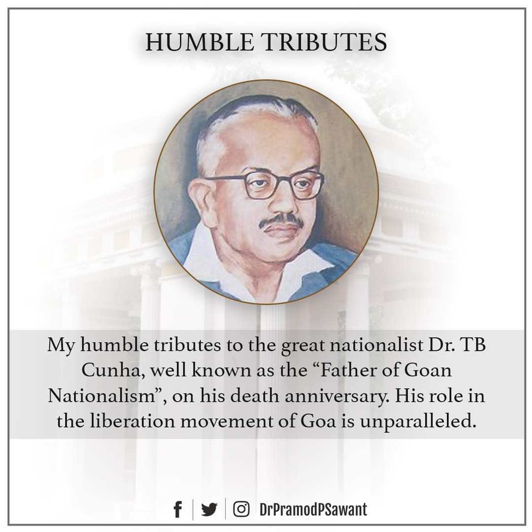 "My humble tributes to the great nationalist Dr. TB Cunha, well known as the ""Father of Goan Nationalism"", on his death anniversary. His role in the liberation movement of Goa is unparalleled. https://t.co/LrojaP6Act"