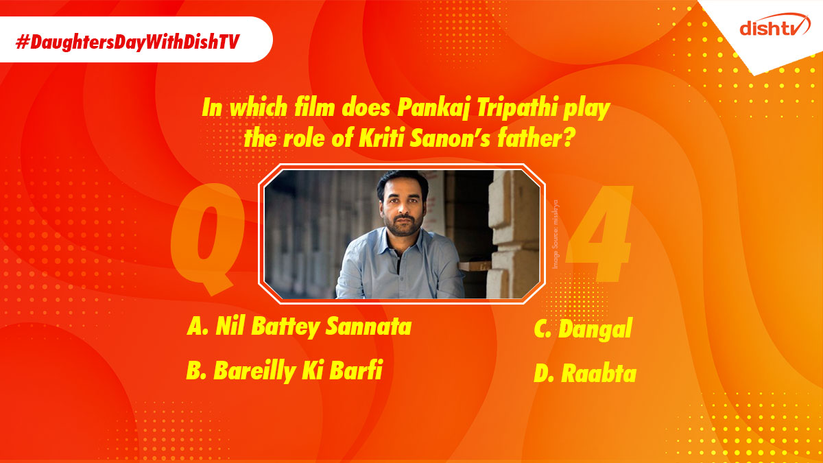 "Q4. ""In which film does Pankaj Tripathi play the role of Kriti Sanon's father?"" Reply to us using the hashtag #DaughtersDayWithDishTV and move one step closer to victory. https://t.co/tZ8ITRVJKp"