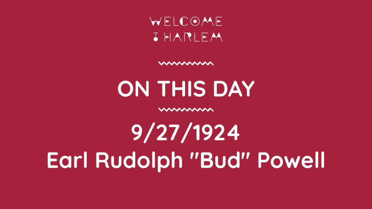 "9/27/1924 - African-American pianist, Earl Rudolph ""Bud"" Powell was born and raised in Harlem, was a leading figure in the development of modern jazz, or bebop #onthisday #otd https://t.co/hM5NaBNfeT"