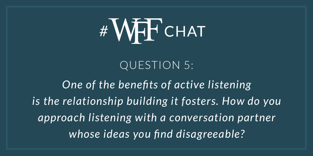 A5 I try to ask questions. I like to say you can't be curious and defensive at the same time. #wffchat.