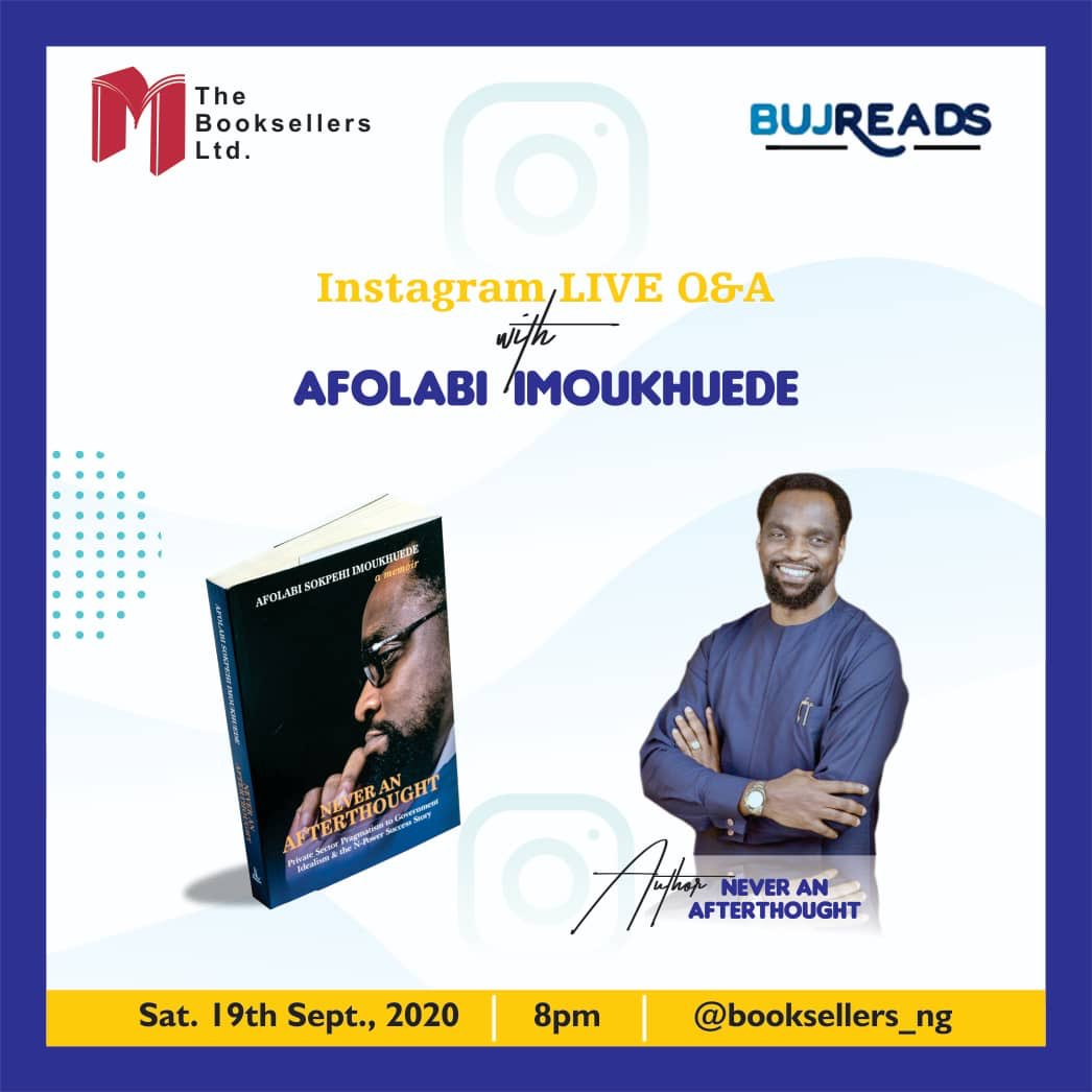 Join us on Instagram (booksellers_ng) for a live Q & A session with @AsImoukhuede on Saturday 19 September at 8pm. He is the Author of Never an Afterthought: Private Sector Pragmatism to Government Idealism & the N-Power Success Story @NAA_Book #bujreads #nigerianauthor