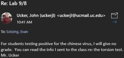 My girlfriend tested positive for COVID and the University of Cincinnatis Health Department instructed me to not attend my in-person lab. Not only did my professor give me a zero for not going, but this was his response: