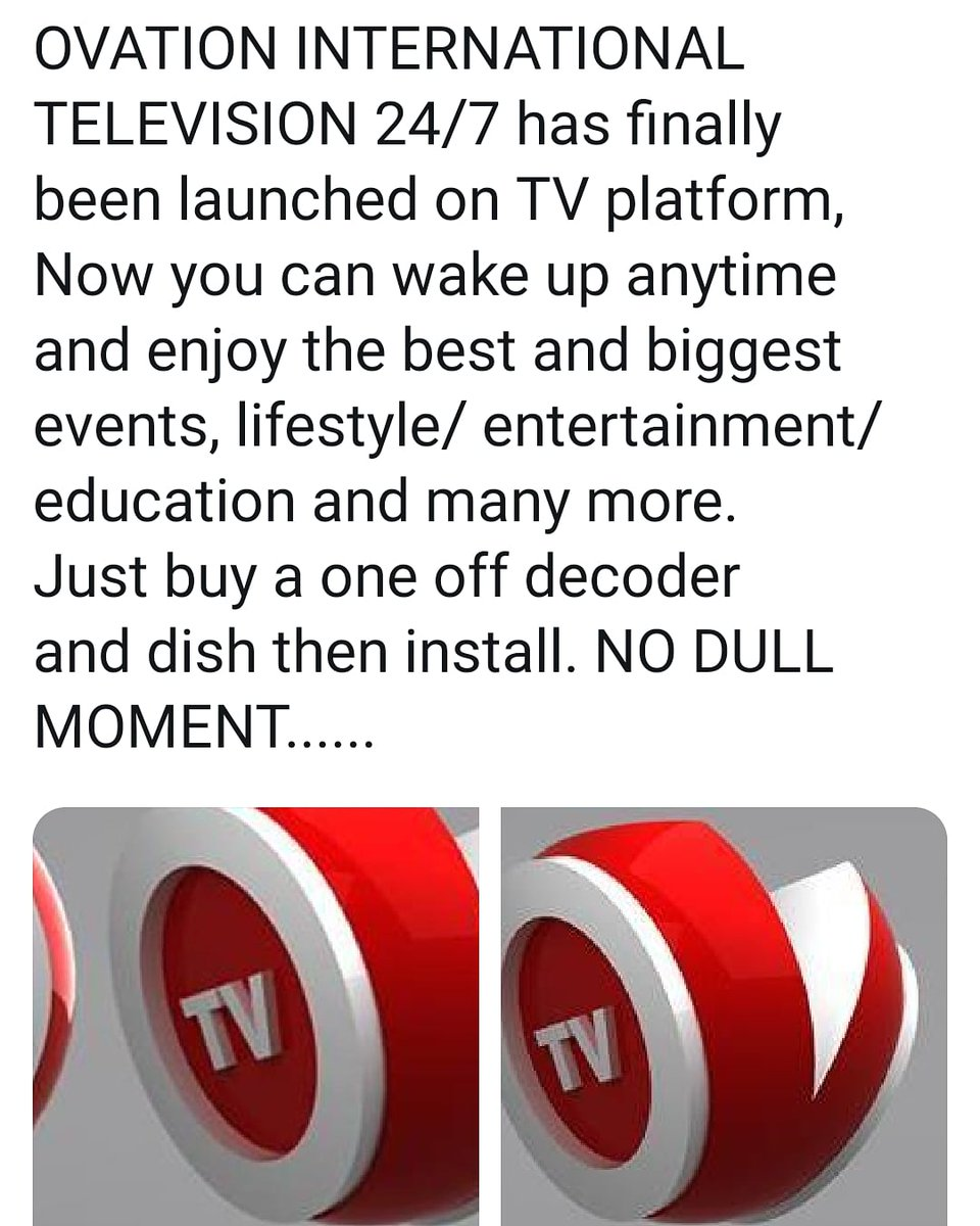 And we finally launched OVATION INTERNATIONAL TELEVISION 24/7 on OUR TV platform... Just buy a one off decoder and dish and install... NO DULL MOMENT... Sales representatives are ever ready to deliver our STB to your doorstep. Ibeh Friday 08133354825 Balogun 08162463691...