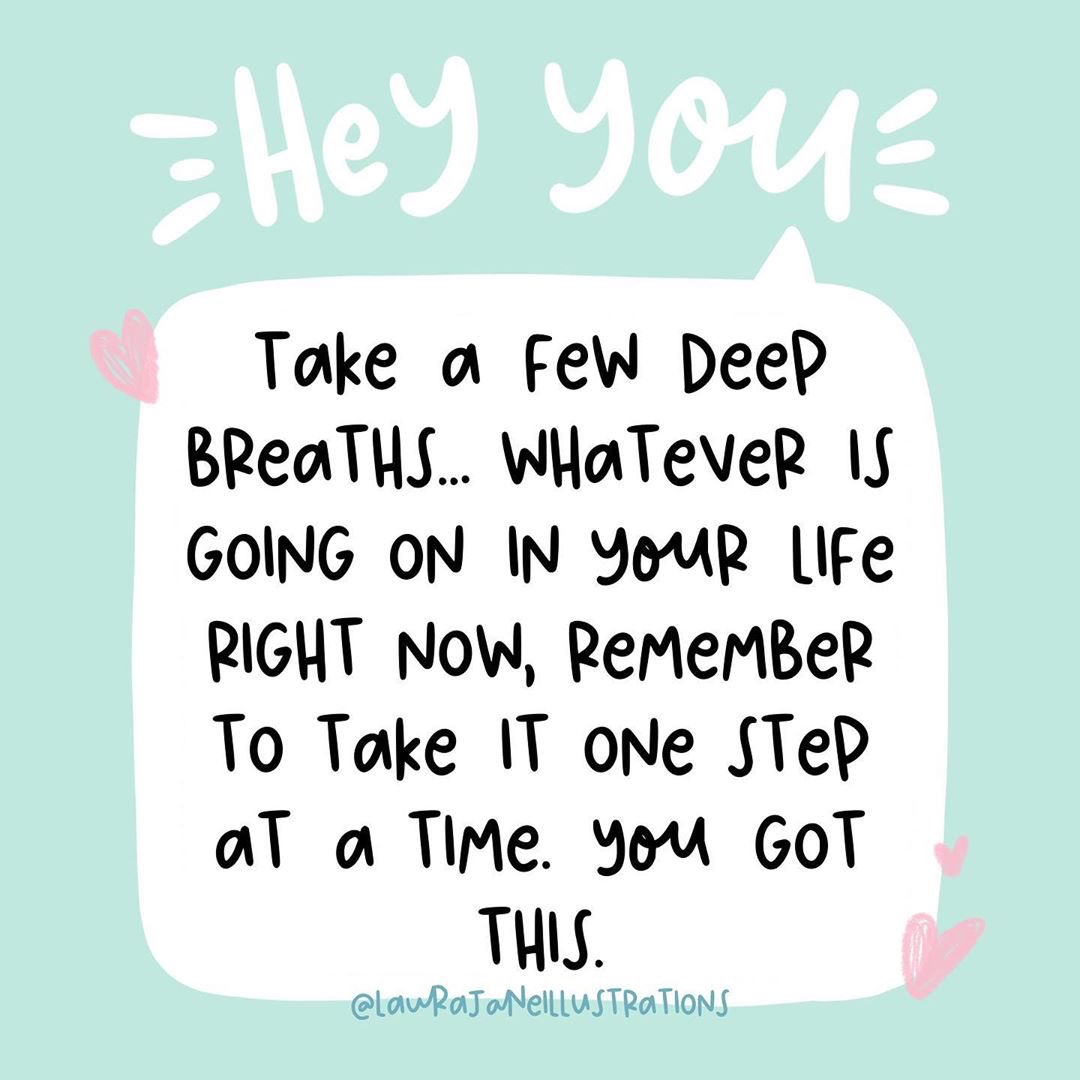 Take a few deep breaths. Whatever is going on right now, remember to take it one step at a time Image: @hellohappee