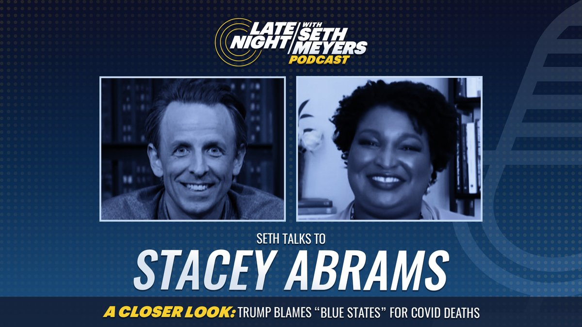 """On today's #LNSM Podcast: @StaceyAbrams! Plus, @SethMeyers takes #ACloserLook at Trump's attempt to blame """"blue states"""" for COVID deaths.  🎧 Apple Podcasts: https://t.co/T7VmwQONPN 🎧 Spotify: https://t.co/U0FS2DbVp2 🎧 Google Play: https://t.co/HhymUViPPw https://t.co/kqdMCgXZOs"""