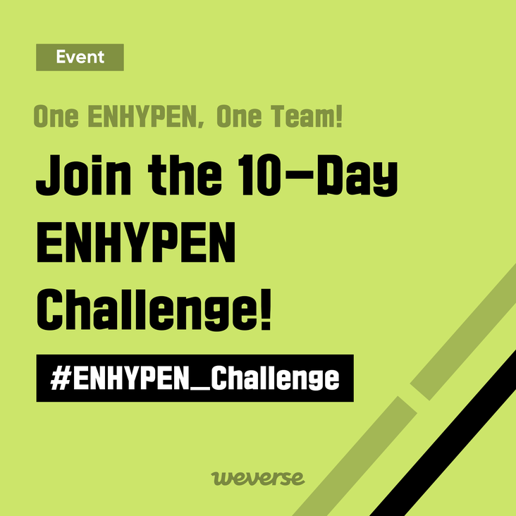Join #ENHYPEN_Challenge and celebrate the birth of ENHYPEN!🎉 Lucky fans among the participants in the daily missions everyday will receive a prize.🎁 Join the challenge on #ENHYPENWeverse and support #ENHYPEN, the global idols of 2020! Find out more👉 weverse.onelink.me/qt3S/4ebe9c83