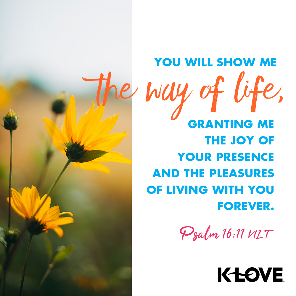 You will show me the way of life, granting me the joy of your presence and the pleasures of living with you forever. –Psalm 16:11 NLT #VerseOfTheDay #Scripture https://t.co/Mw4Ah5IF3I