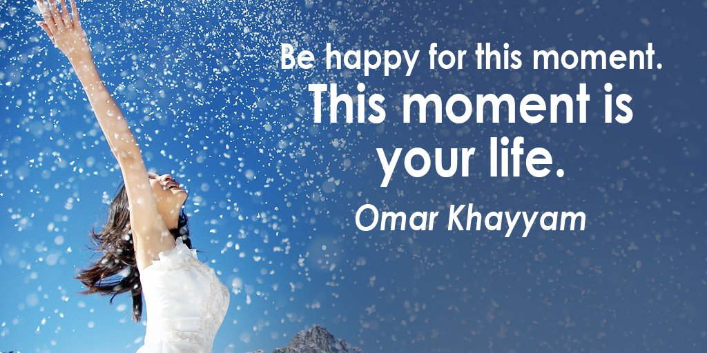 Be happy for this moment. This moment is your life. - Omar Khayyam #quote https://t.co/T2jKuoAdkJ