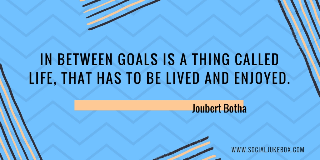 In between goals is a thing called life, that has to be lived and enjoyed. - Joubert Botha #quote #weekendwisdom https://t.co/eO66NR31G2