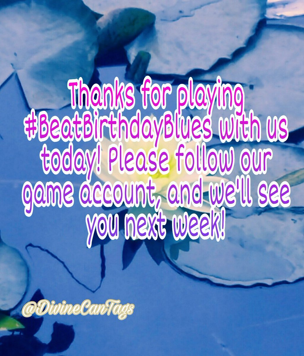 Thank you for playing #BeatBirthdayBlues with us today, we loved your tweets and your creativity! Many of you had great, supportive ideas! Please follow our game account and @poolgoddess918 will see you next week!