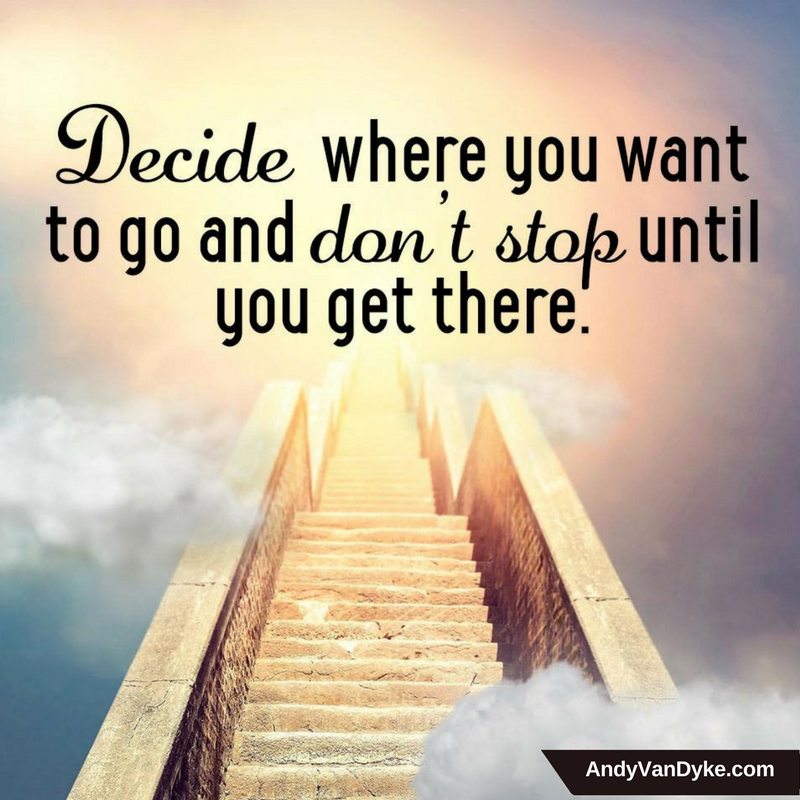Decide where you want to go and DON'T STOP until you get there. #JustDoIt  #TakeAction https://t.co/X84M0xILeQ