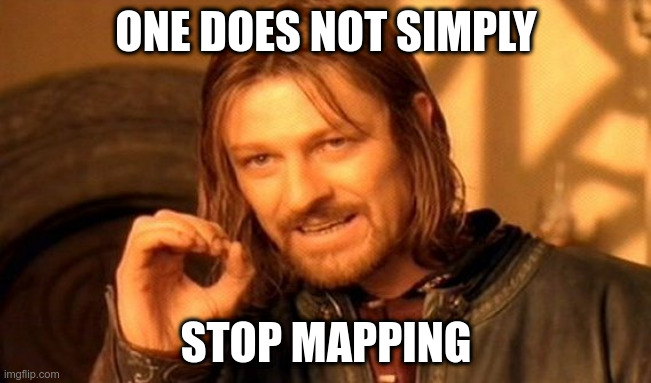 one does not simply stop mapping