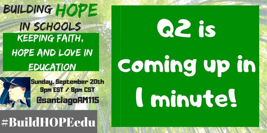 Q2 is coming up in 1 minute! #BuildHOPEedu