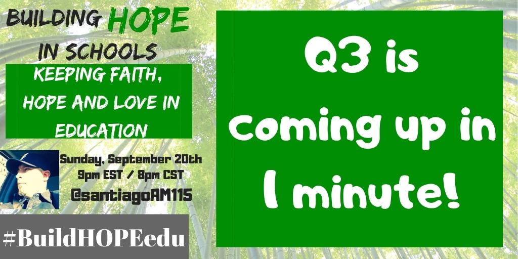 Q3 is coming up in 1 minute! #BuildHOPEedu