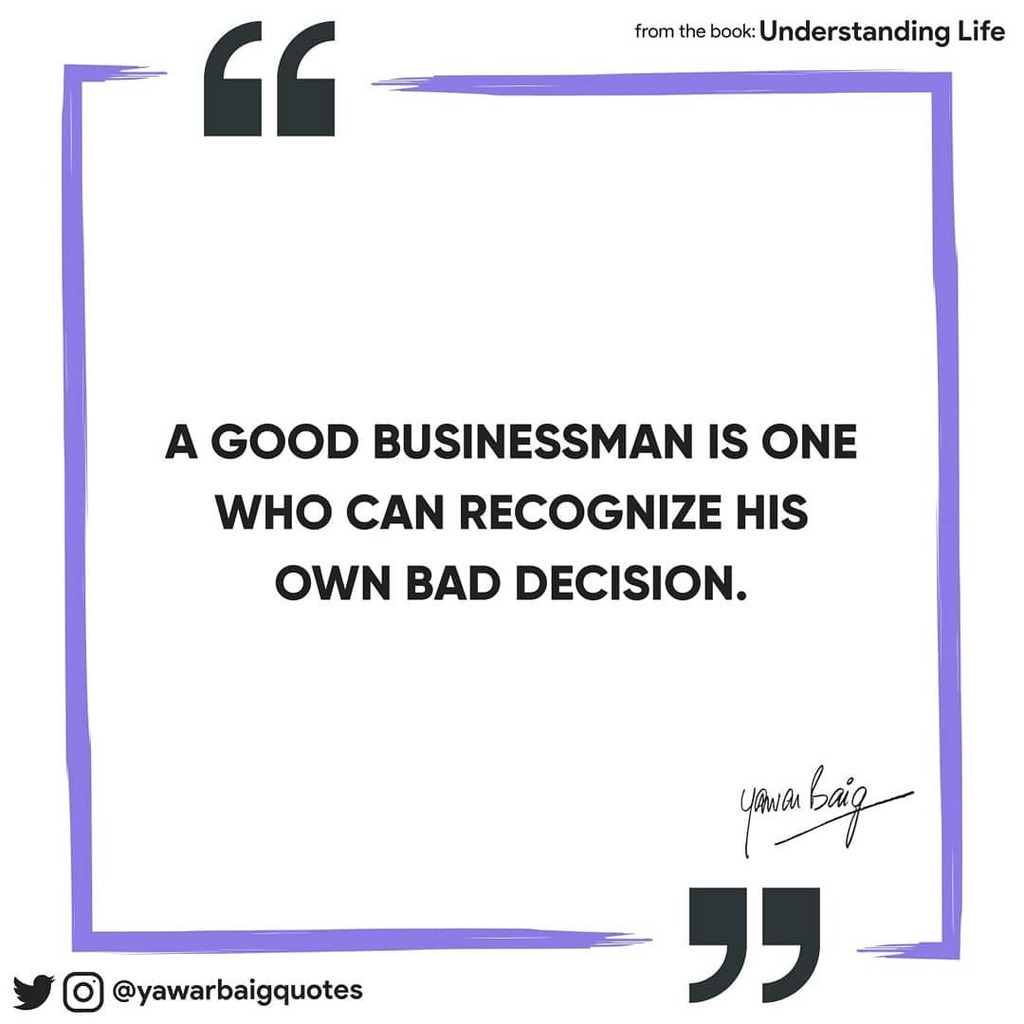 """A good businessman is one who can recognize his own bad decision.""  -Yawar Baig  Book: Understanding Life . #quote #quotes #understandinglife #mirzayawarbaig #business #businessman #decision https://t.co/dwJqAuNTqi https://t.co/BOY1sjv017"