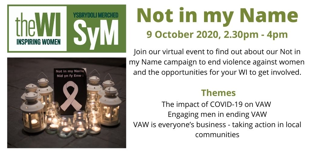 On 9 October, we will be hosting a virtual event for WI members about our Not in my Name campaign. We are delighted that @Iamyasminkhan, @WhiteRibbon_UK and @WelshWomensAid will be contributing to the event. Please e-mail walesoffice@nfwi-wales.org.uk to book your place.