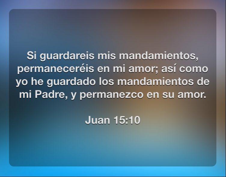 Si guardareis mis mandamientos, permaneceréis en mi amor; así como yo he guardado los mandamientos de mi Padre, y permanezco en su amor.  Juan 15:10 https://t.co/sazthfLQNy