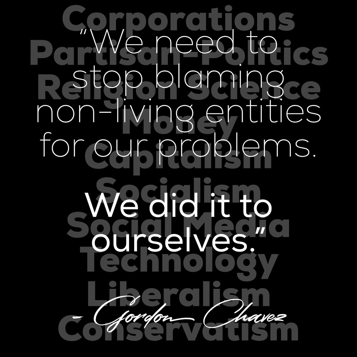"""We need to stop blaming non-living entities for our problems. We did it to ourselves.""  - #GordonChavez   #Unity #MankindIsOne #WeAreOne #StopBlaming #OwnUp #WeDidItToOurselves #IDidItToMyself #Perspective #WeAreOurOwnWorstEnemy #IAmMyOwnWorstEnemy #Change #WeNeedToChange https://t.co/fwVg3Twf3a"
