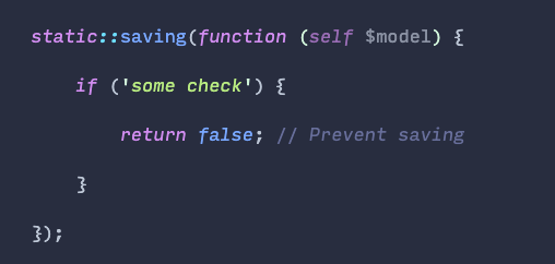 """You can return """"false"""" from a -ing() Eloquent event listener (creating, updating, saving, deleting) to cancel the action"""