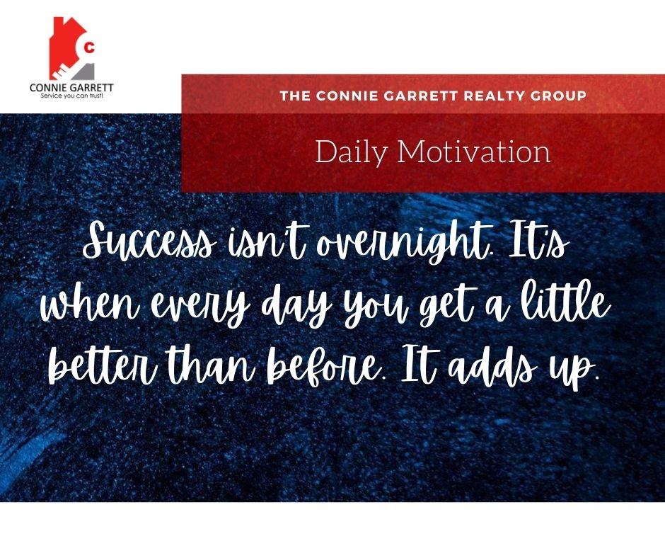 Success isn't overnight. It's when every day you get a little better than before. It adds up.  #ConnieGarrett #Realtor #RealEstate #Motivational #Quotes #Inspirational #Positivity #Morning #StartyourdayRight #DailyMotivation https://t.co/6K1xAkrVZk