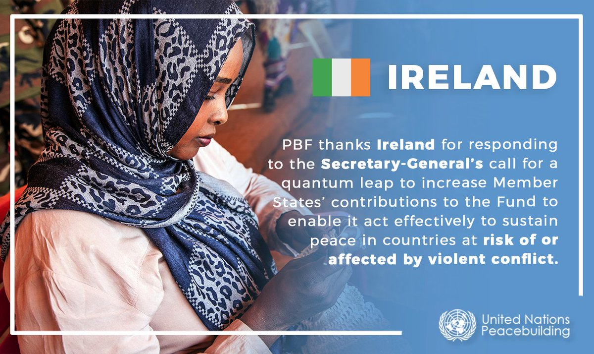The @UN Secretary-General's Peacebuilding Fund thanks Ireland  for responding to the SG @antonioguterres call for a quantum leap to increase Member States' contributions to PBF to enable it act effectively to sustain peace in countries at risk of or affected by violent conflict. https://t.co/jnTJzqaCQT