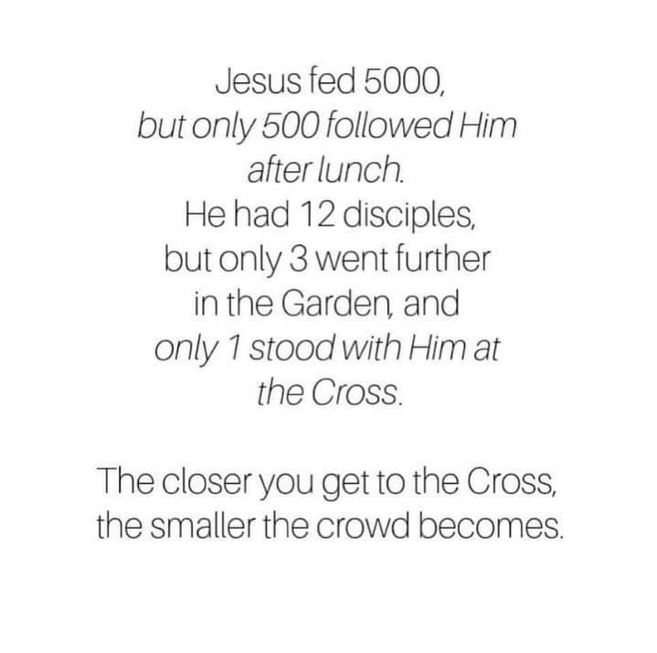 Jezusi ushqeu 5000 #njerëz #por vetëm 500 e ndoqën atë mbas dreke, Ai kishte 12 #dishepuj, por vetëm 3 prej tyre shkuan me të më #tej në Kopështin e #Gjetësemanit dhe vetëm 1 prej tyre qëndroj me të deri  në #Kryq.  PS: Sa më #afër je me #Kryqin aq më pak #njerëz ke #vërdall! https://t.co/PFsDigawNu
