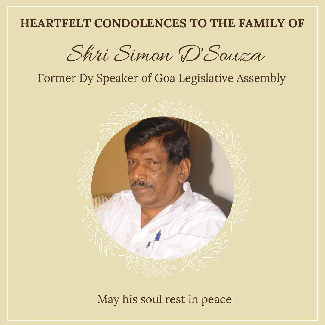 Deeply saddened by the demise of Shri Simon D'Souza, former Dy Speaker of Goa Legislative Assembly & a family friend.   I offer my deepest sympathies to the bereaved family in their time of grief. May the Almighty give them the strength to bear this great loss. https://t.co/tunbQQP4cb