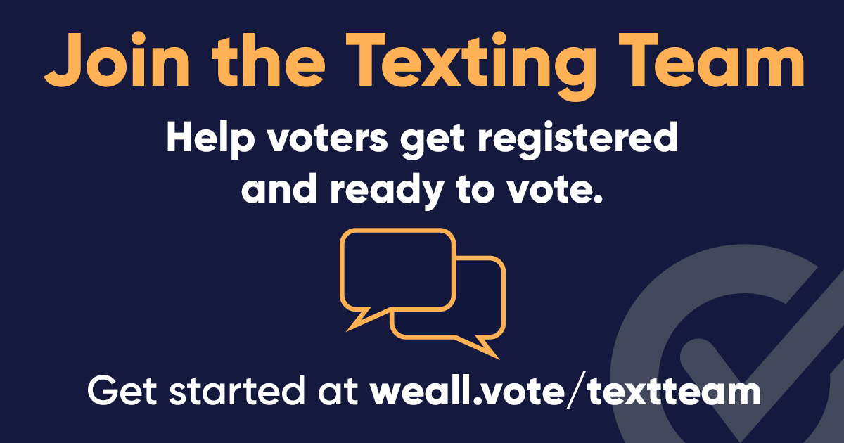 Instead of texting your ex, help us text voters 💅 Join at weall.vote/textteam