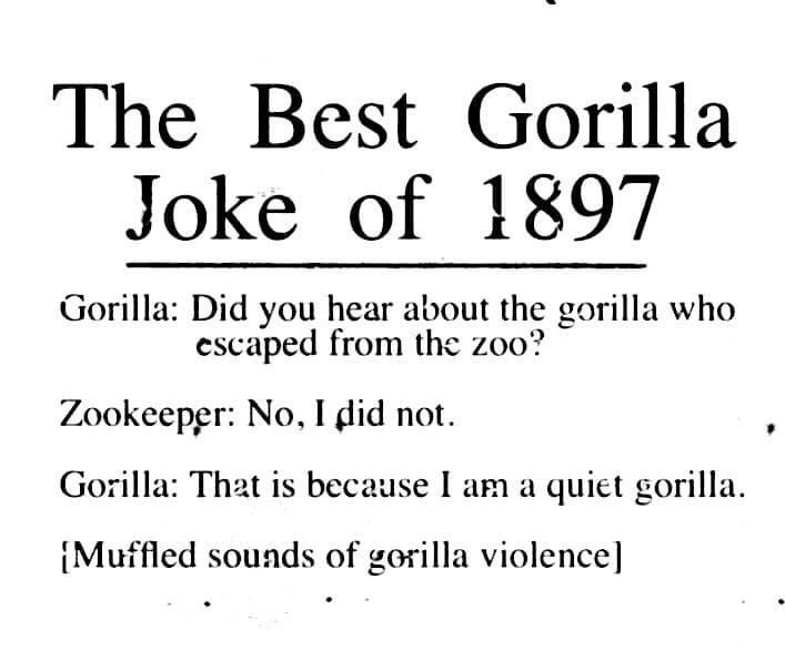 thinking again of the The Best Gorilla Joke Of 1897