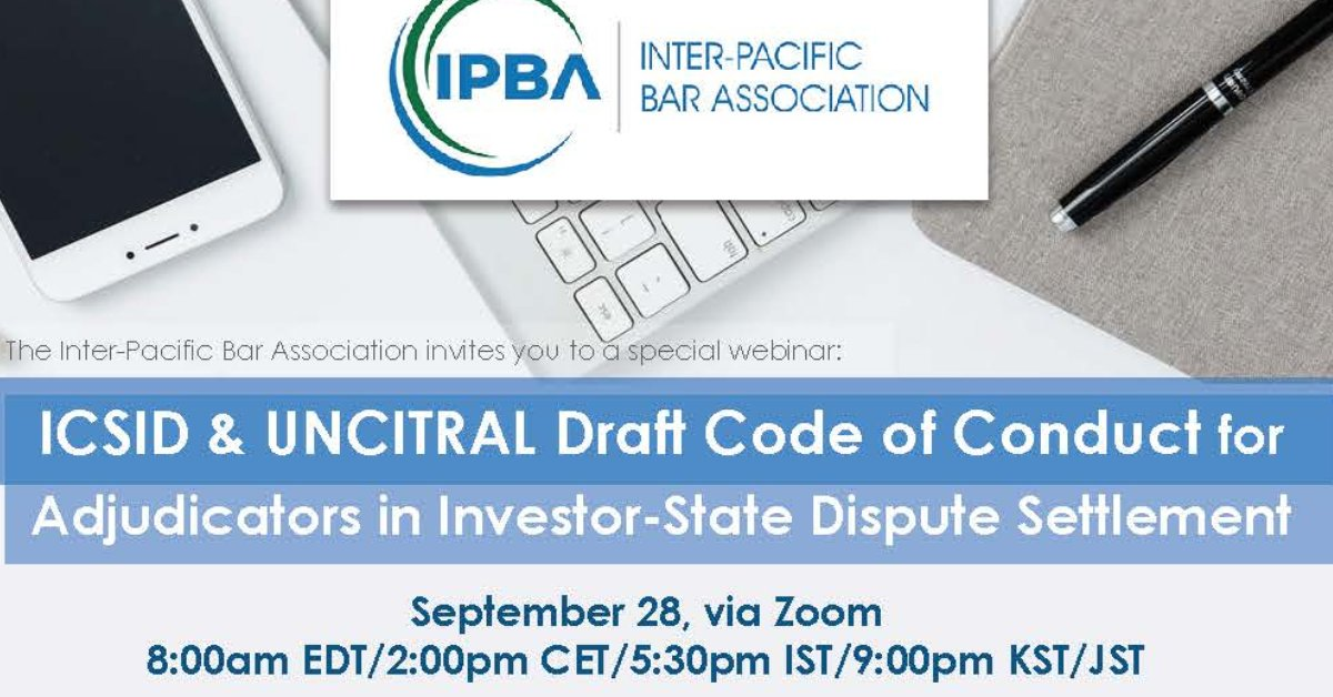 The Inter-Pacific Bar Association has an exciting webinar planned on the #ICSID & #UNCITRAL Draft Code of Conduct for #ISDS Adjudicators. September 28th. Further details at https://t.co/vqgXgjTJXg https://t.co/87a4rsfYrG