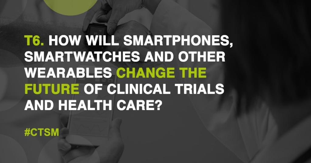 T6: How will smartphones, smartwatches and other #wearables change the future of clinical trials and healthcare? #CTSM https://t.co/c3ub6HaKfa