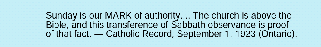 @prchibanda Sunday is our MARK of authority.... The church is above the Bible, and this transference of Sabbath observance is proof of that fact. — Catholic Record, September 1, 1923 (Ontario). https://t.co/VNiboazO4H