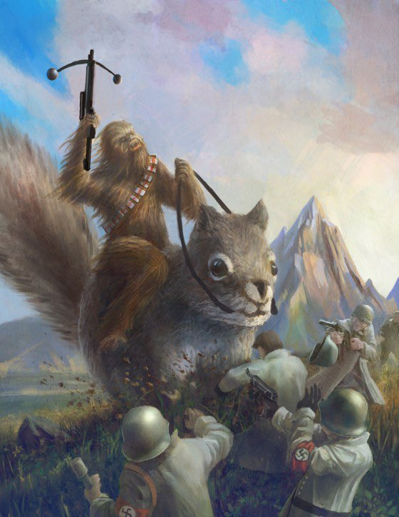 @77cyko I already replied to the original post, but I would die with Chewbacca fighting Nazis and riding squirrels.