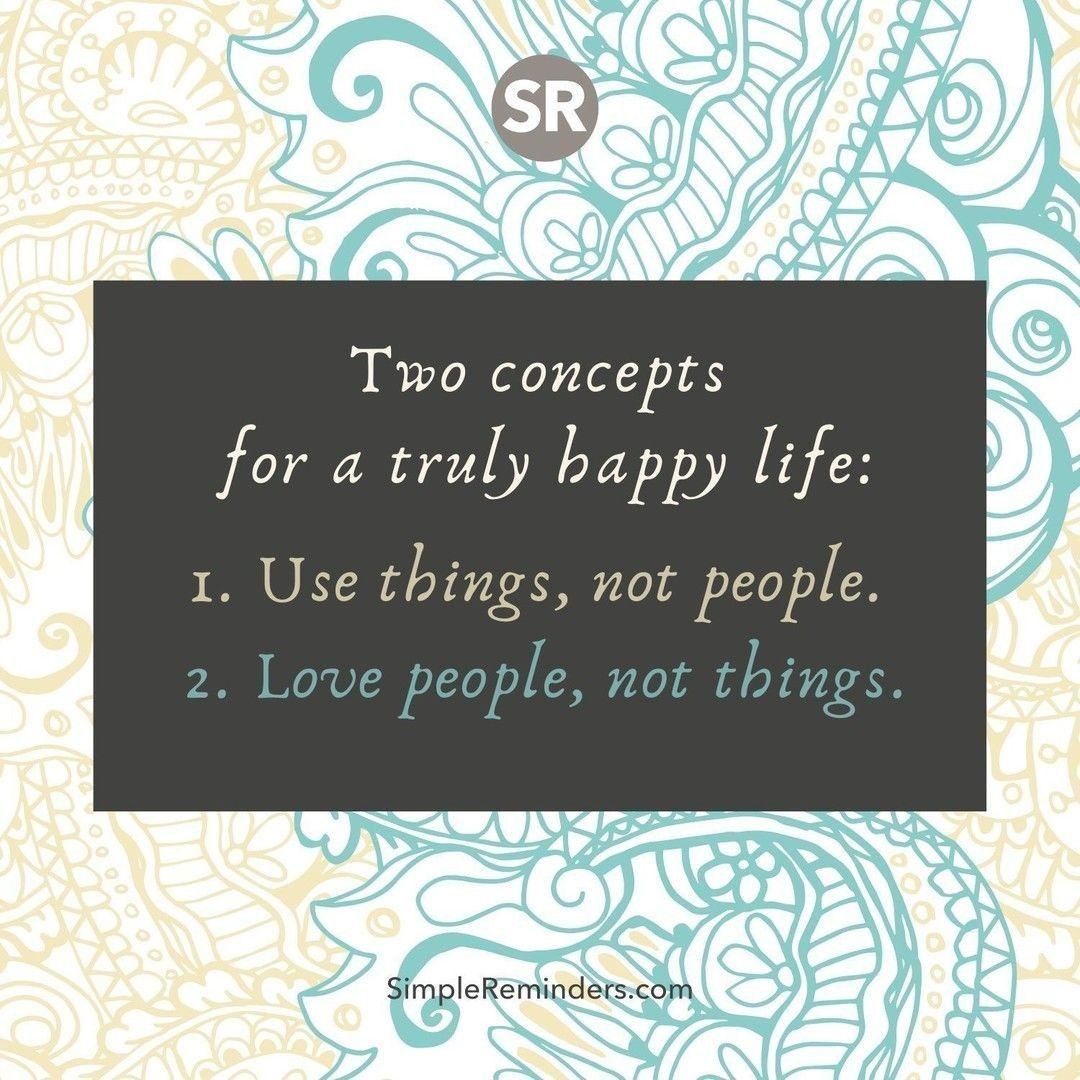Two concepts for a truly happy life: 1. Use things, not people.  2. Love people, not things.  @SimpleReminders @BryantMcGill @JenniMcGill_ #simplereminders #quotes #quoteoftheday #life #concepts #happylife #usethings #people #love #compassion #support #care #things https://t.co/rP8kBeuVpS