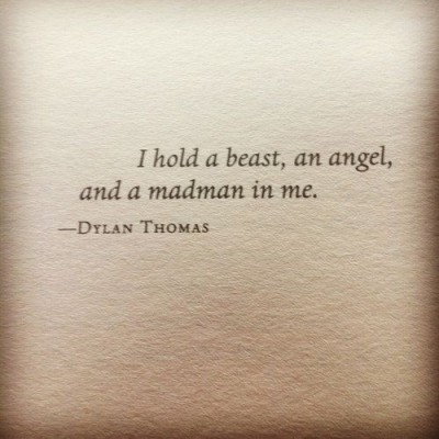"""""""Guardo una bestia, un ángel y un loco dentro de mí"""". Dylan Thomas https://t.co/MmXZXJjFSd"""