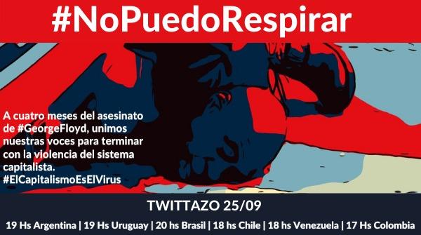 #ATENCION hoy Twittazo en #Latinoamerica #Argentina 19 hs, #Uruguay 19hs, #Brasil 20hs, #Chile 18hs, #Venezuela 18hs, #Colombia 17 hs A cuatro meses del asesinato en mabos de la violencia institucional, racial y politica de #GeorgeFloyd #NoPuedoRespirar #ElCapitalismoEsElVirus https://t.co/Z6UzwPSdEe