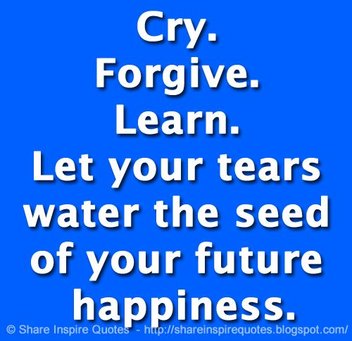 Cry. Forgive. Learn. Let your tears water the seed of your future happiness.  Website - https://t.co/35HhOow6NI  #happiness #happinessquotes #famousquotes #quotes #mondaymotivation #whatsappstatus #whatsapp #shareinspirequotes https://t.co/aEmleTi103