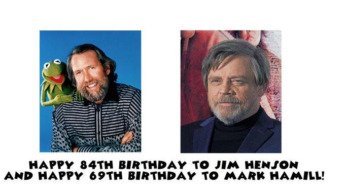 Happy 84th Birthday to Jim Henson and Happy 69th Birthday to Mark Hamill!
