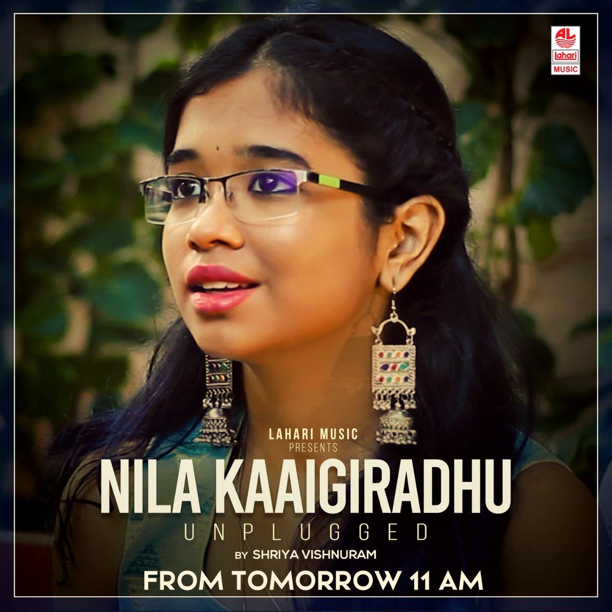 #LahariMusic presents #NilaKaaigiradhu unplugged by #ShriyaVishnuram releasing tomorrow at 11 AM.