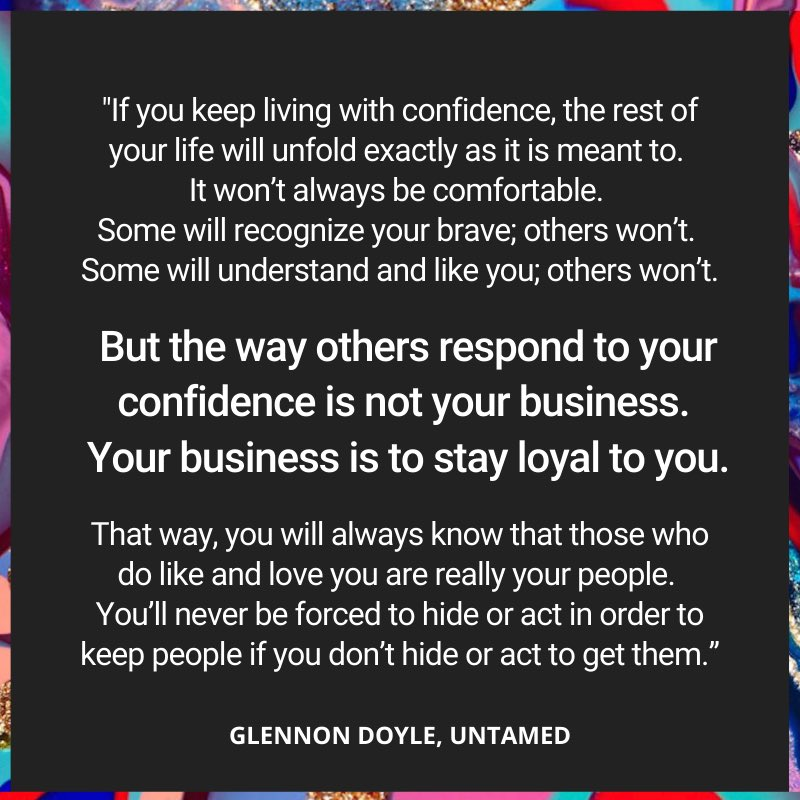 The roots of the word confidence are: Con and fid. With fidelity.  With fidelity to self.  If you don't act to get them, you'll never have to act to keep them.  Love you.  G #GetUntamed #LiveUntamed
