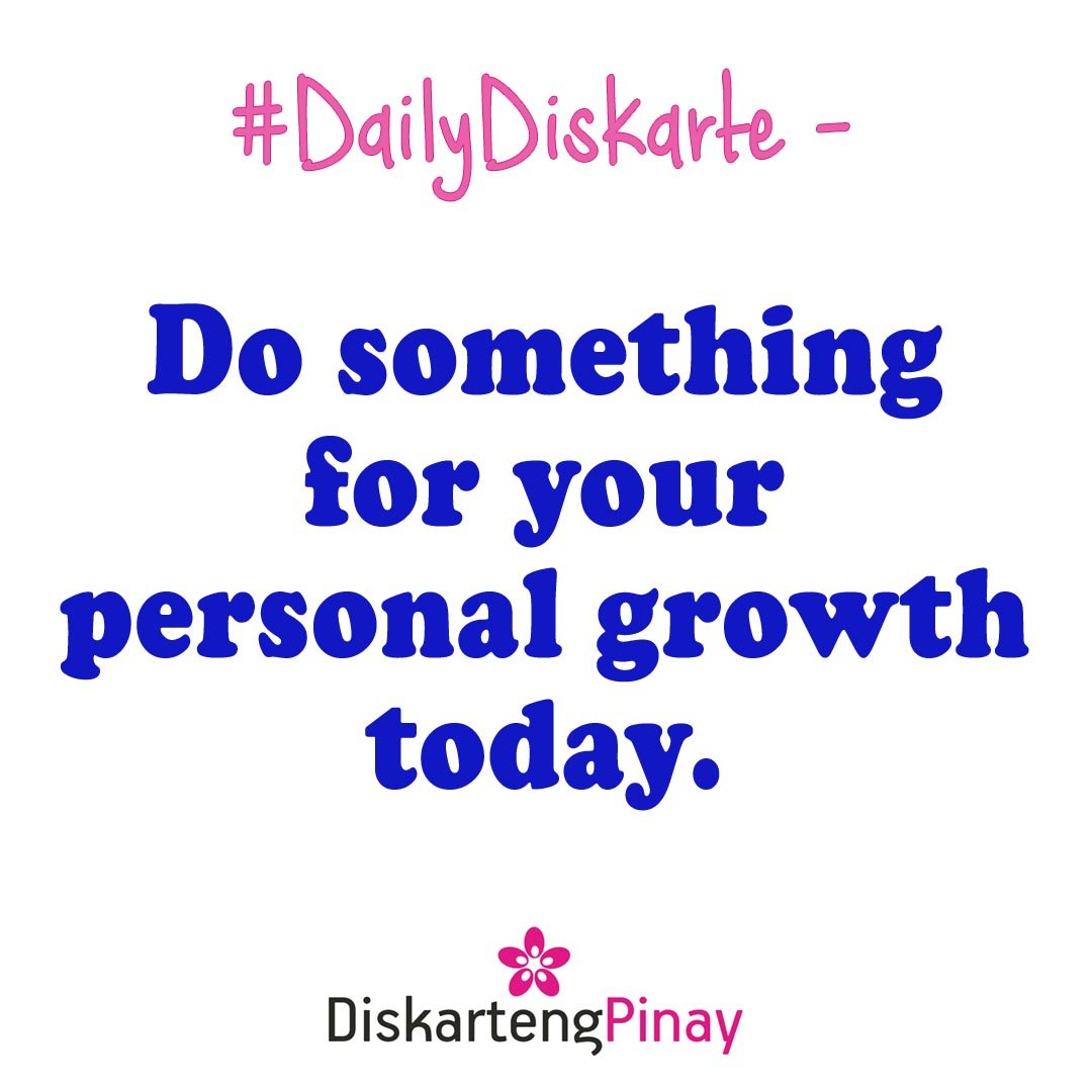 #DailyDiskarte Do something for your personal growth today. #PersonalGrowth #changeWithin #DailyDiskarte #DiskartengPinay
