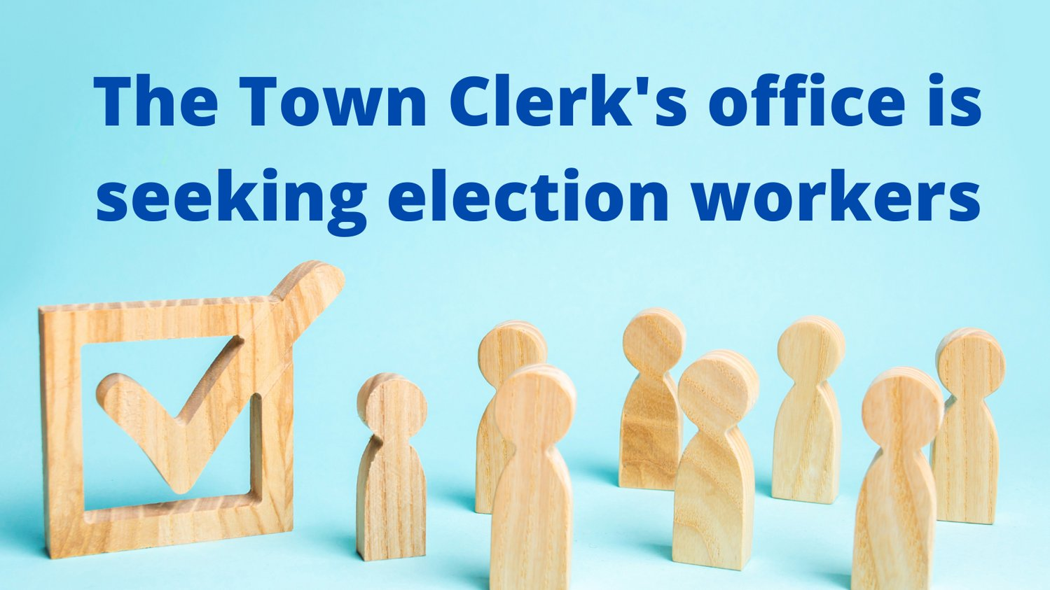 The Franklin Town Clerks office is seeking election workers