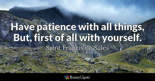 """""""Have patience with all things, But, first of all with yourself.""""   ~Saint Francis de Sales #leadership #quote https://t.co/8mjsRVIcEI"""