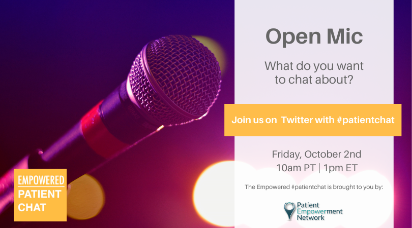 """You're invited! Join us for an """"Open Mic"""" Empowered #patientchat Friday 10/2 1pmET 