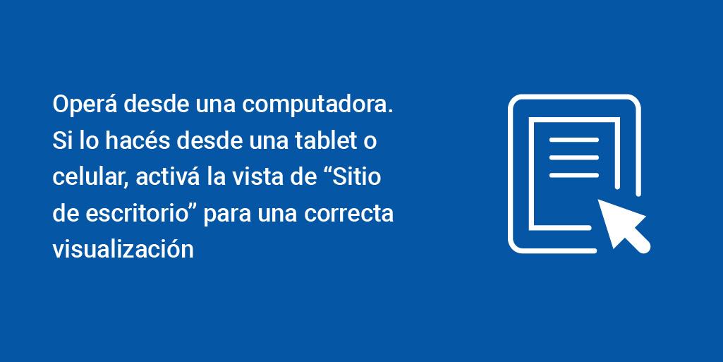 """🖥️ Operá desde una computadora o, si lo hacés desde una tablet o el celular, activá la vista de """"Sitio de escritorio"""" para una correcta visualización https://t.co/NFY4yTKhYr"""