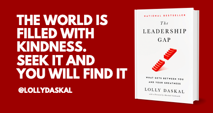 "The world is filled with kindness SEEK IT and you will FIND IT.  LEARN WHY: #1 National #Bestseller >>> ""The Leadership Gap"" By @LollyDaskal  https://t.co/pVKqaI7YVf #TheLeadershipGap #Book #Leadership #Management #HR https://t.co/6I0sSucIJX"